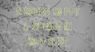 Five beers to put a Spring in your Step