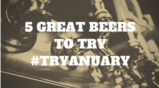 5 Great Beers to Try this Tryanuary
